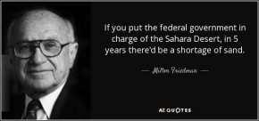 «αν παραδώσεις την έρημο Σαχάρα στην κρατική διαχείριση, σε λίγα χρόνια θα έχουμε έλλειψηάμμου»